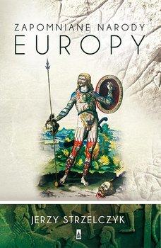 Zapomniane narody Europy-Strzelczyk Jerzy