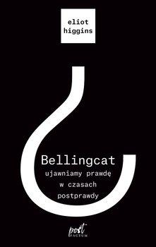 Zapowiedź Bellingcat: ujawniamy prawdę w czasach postprawdy-Higgins Eliot