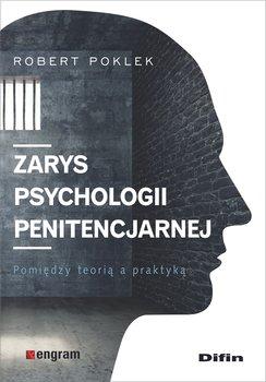 Zarys psychologii penitencjarnej. Pomiędzy teorią a praktyką-Poklek Robert