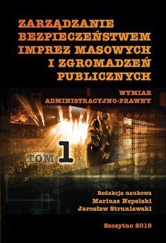 Zarządzanie bezpieczeństwem imprez masowych i zgromadzeń publicznych. Część 1                      (ebook)