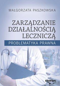 Zarządzanie działalnością leczniczą. Problematyka prawna-Paszkowska Małgorzata