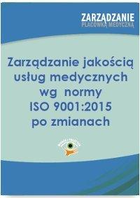 Zarządzanie jakością usług medycznych wg normy ISO 001:2015 po zmianach-Trela Arkadiusz