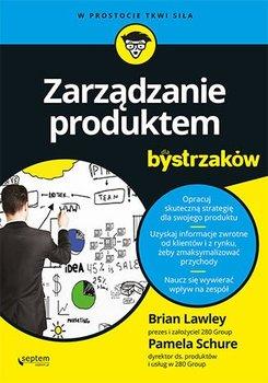 Zarządzanie produktem dla bystrzaków-Lawley Brian, Schure Pamela