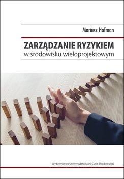 Zarządzanie ryzykiem w środowisku wieloprojektowym-Hofman Mariusz