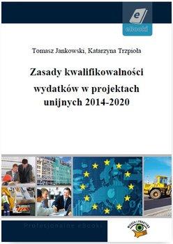 Zasady kwalifikowalności wydatków w projektach unijnych 2014-2020-Jankowski Tomasz, Trzpioła Katarzyna