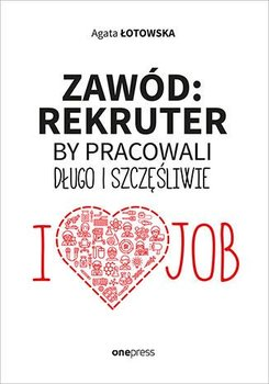 Zawód: rekruter. By pracowali długo i szczęśliwie-Łotowska Agata