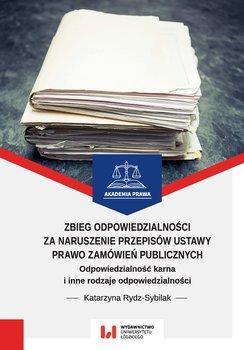 Zbieg odpowiedzialności za naruszenie przepisów ustawy Prawo zamówień publicznych. Odpowiedzialność karna i inne rodzaje odpowiedzialności-Rydz-Sybilak Katarzyna