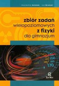 Zbiór zadań wielopoziomowych z fizyki dla gimnazjum-Kwiatek Wojciech, Wroński Iwo