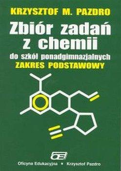 Zbiór zadań z chemii do szkół ponadgimnazjalnych. Zakres podstawowy-Pazdro Krzysztof M.