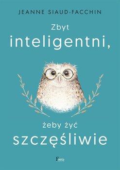 Zbyt inteligentni, żeby żyć szczęśliwie-Siaud-Facchin Jeanne