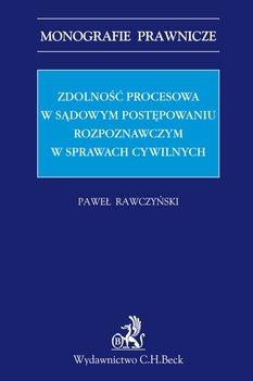 Zdolność procesowa w sądowym postępowaniu rozpoznawczym w sprawach cywilnych-Rawczyński Paweł