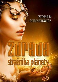 Zdrada strażnika planety-Guziakiewicz Edward