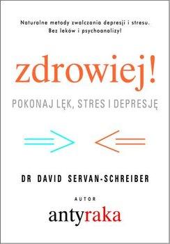 Zdrowiej. Pokonaj lęk stres i depresję-Servan-Schreiber David