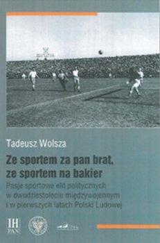 Ze sportem za pan brat, ze sportem na bakier-Wolsza Tadeusz
