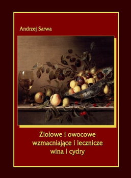 Ziołowe i owocowe wzmacniające i lecznicze wina i cydry-Sarwa Andrzej