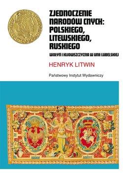 Zjednoczenie narodów cnych polskiego, litewskiego, ruskiego. Wołyń i Kijowszczyzna w Unii Lubelskiej-Litwin Henryk