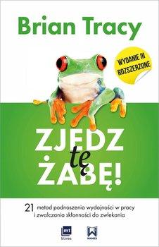 Zjedz tę żabę! 21 metod podnoszenia wydajności w pracy i zwalczania skłonności do zwlekania-Tracy Brian
