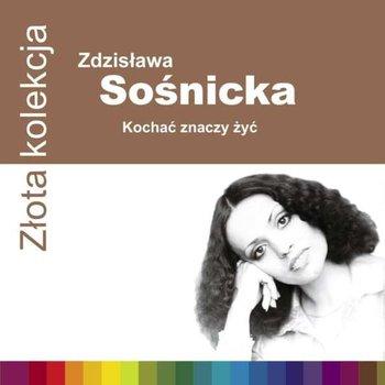 Złota kolekcja: Kochać znaczy żyć-Sośnicka Zdzisława