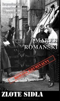 Złote sidła. Kryminały przedwojennej Warszawy-Romański Marek