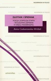 Złotnik i Śpiewak. Poezja Leopolda Staffa i Bolesława Leśmiana w Kręgu Modernizmu-Czabanowska-Wróbel Anna