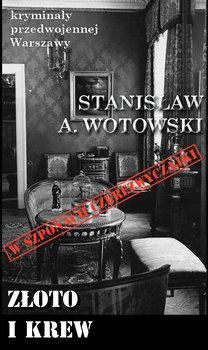 Złoto i krew. W szponach czerezwyczajki-Wotowski Stanisław A.