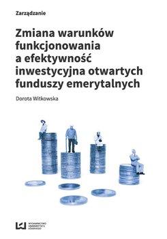Zmiana warunków funkcjonowania a efektywność inwestycyjna otwartych funduszy emerytalnych                      (ebook)