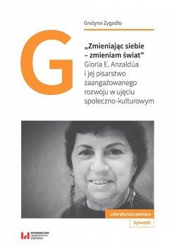 Zmieniając siebie – zmieniam świat. Gloria E. Anzaldúa i jej pisarstwo zaangażowanego rozwoju w ujęciu społeczno-kulturowym-Zygadło Grażyna