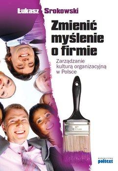 Zmienić myślenie o firmie. Zarządzanie kulturą organizacyjną w Polsce                      (ebook)