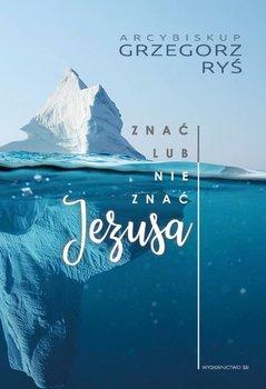Znać lub nie znać Jezusa-Ryś Grzegorz
