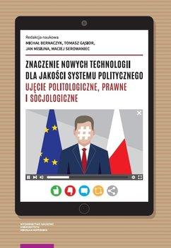 Znaczenie nowych technologii dla jakości systemu politycznego. Ujęcie politologiczne, prawne i socjologiczne-Opracowanie zbiorowe