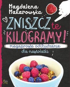 Zniszcz te kilogramy! Megaproste odchudzanie dla nastolatki-Makarowska Magdalena