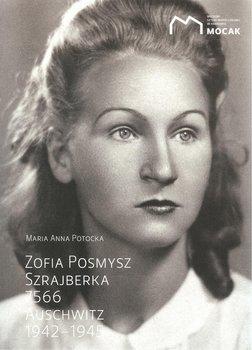 Zofia Posmysz Szrajberka 7566. Auschwitz 1942-1945-Potocka Maria Anna