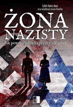 Żona nazisty. Jak pewna Żydówka przeżyła Zagładę-Hahn-Beer Edith