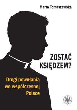 Zostać księdzem? Drogi powołania we współczesnej Polsce-Tomaszewska Marta