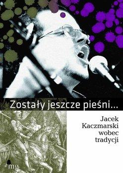 Zostały jeszcze pieśni. Jacek Kaczmarski wobec tradycji                      (ebook)
