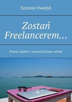 Zostań Freelancerem... Pracuj zdalnie i rozwijaj biznes online-Owedyk Szymon