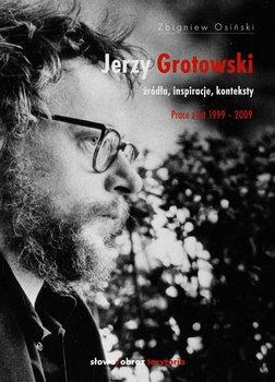 Źródła, inspiracje, konteksty. Prace z lat 1999–2009. Jerzy Grotowski. Tom 2-Osiński Zbigniew