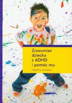 Zrozumieć Dziecko z ADHD i Pomóc Mu-Kamińska Magdalena