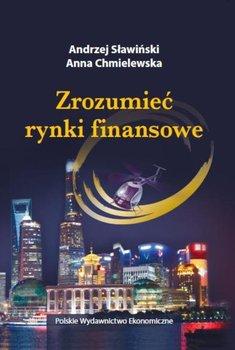 Zrozumieć rynki finansowe-Sławiński Andrzej, Chmielewska Anna