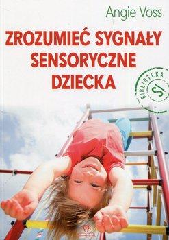 Zrozumieć sygnały sensoryczne dziecka-Voss Angie