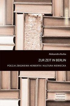 Zur Zeit in Berlin. Poezja Zbigniewa Herberta i kultura niemiecka-Burba Aleksandra