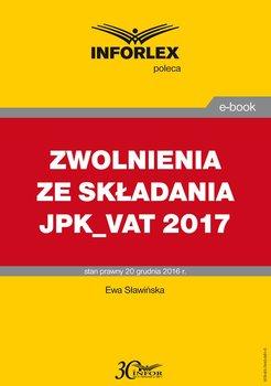 Zwolnienia ze składania JPK - VAT 2017-Sławińska Ewa