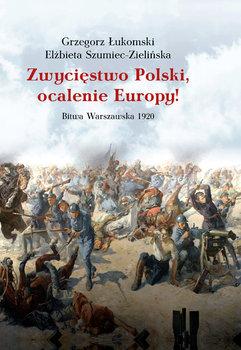 Zwycięstwo Polski, ocalenie Europy! Bitwa Warszawska 1920-Łukomski Grzegorz, Szumiec-Zielińska Elżbieta