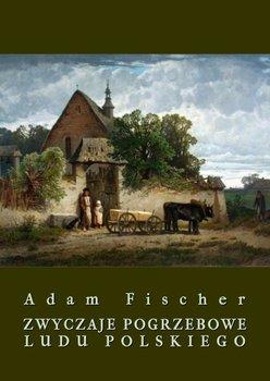 Zwyczaje pogrzebowe ludu polskiego-Fischer Adam