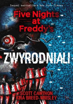 Zwyrodniali. Five Nights at Freddy's. Tom 2 - Cawthon Scott, Breed-Wrisley Kira
