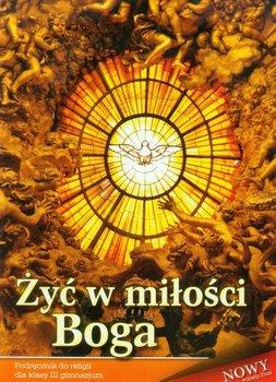 Żyć w miłości Boga 3. Religia. Podręcznik. Gimnazjum-Opracowanie zbiorowe
