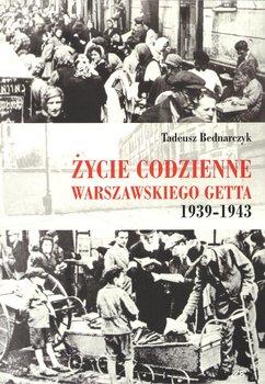 Życie codzienne warszawskiego getta 1939-1943-Bednarczyk Tadeusz