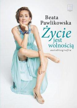 Życie jest wolnością-Pawlikowska Beata
