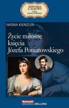 Życie miłosne księcia Józefa Poniatowskiego-Kienzler Iwona