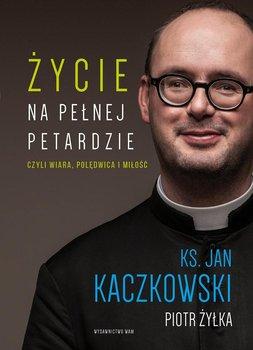 Życie na pełnej petardzie czyli wiara, polędwica i miłość-Kaczkowski Jan, Żyłka Piotr